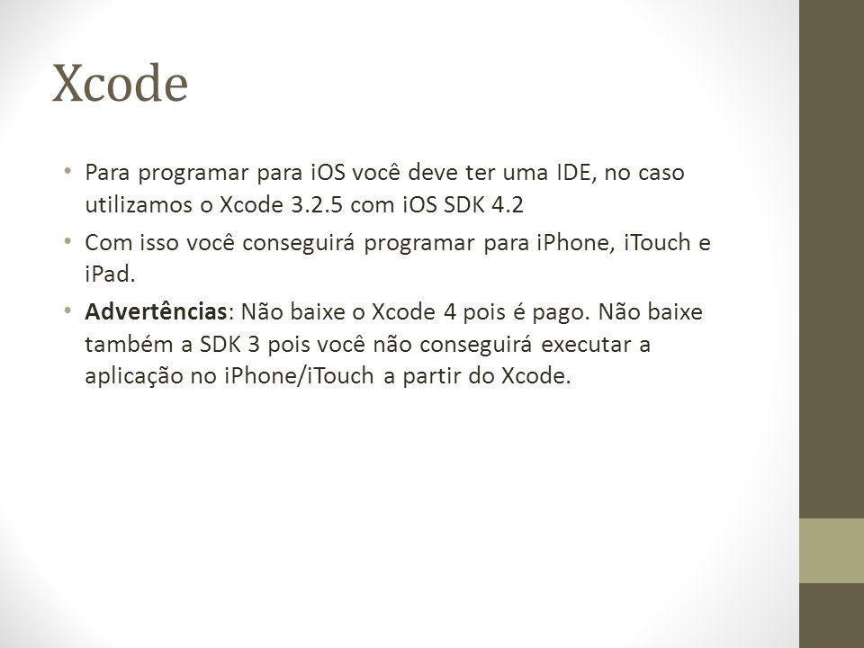 Xcode Para programar para iOS você deve ter uma IDE, no caso utilizamos o Xcode 3.2.5 com iOS SDK 4.2.