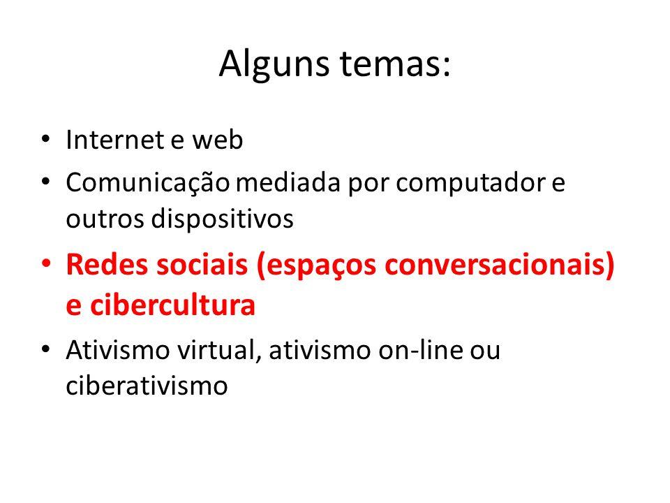 Alguns temas: Redes sociais (espaços conversacionais) e cibercultura