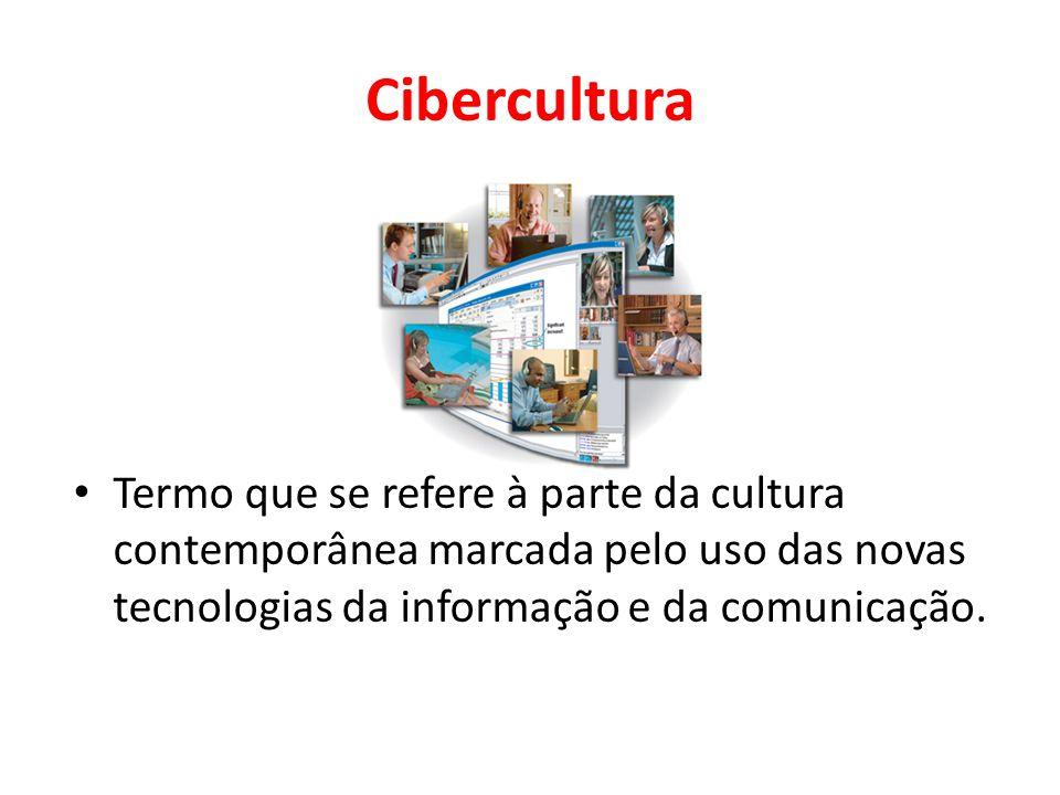 Cibercultura Termo que se refere à parte da cultura contemporânea marcada pelo uso das novas tecnologias da informação e da comunicação.