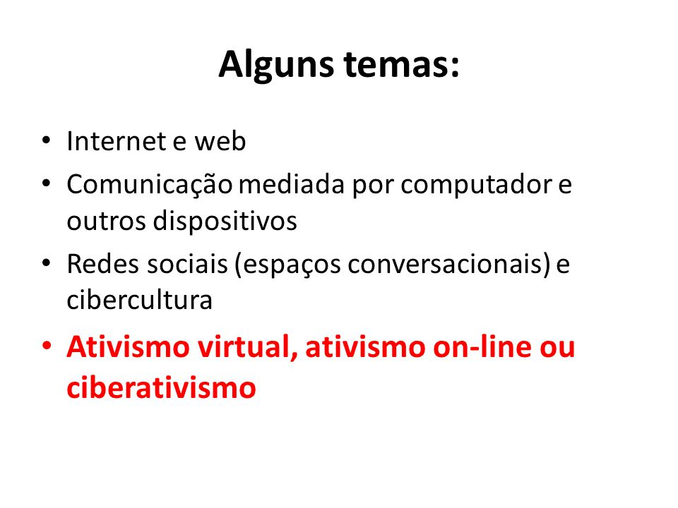 Alguns temas: Ativismo virtual, ativismo on-line ou ciberativismo
