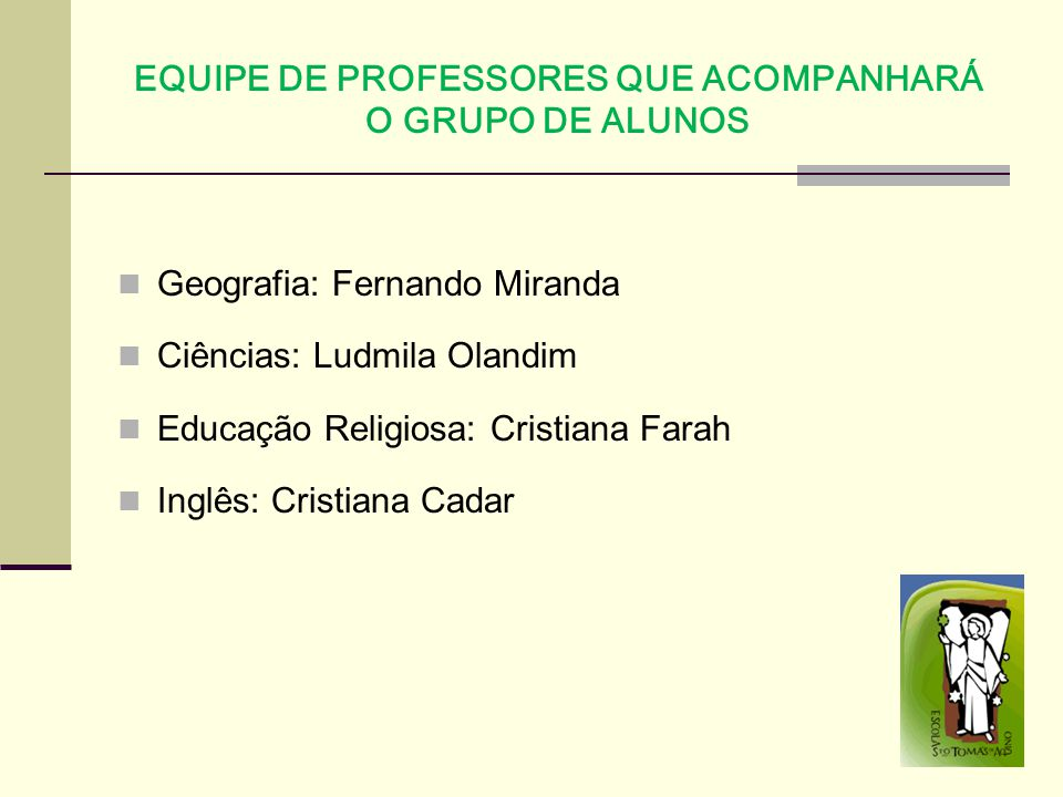 EQUIPE DE PROFESSORES QUE ACOMPANHARÁ O GRUPO DE ALUNOS