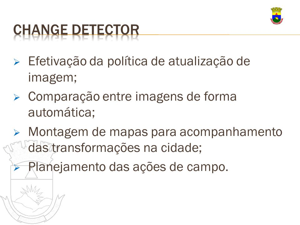 Change detector Efetivação da política de atualização de imagem;