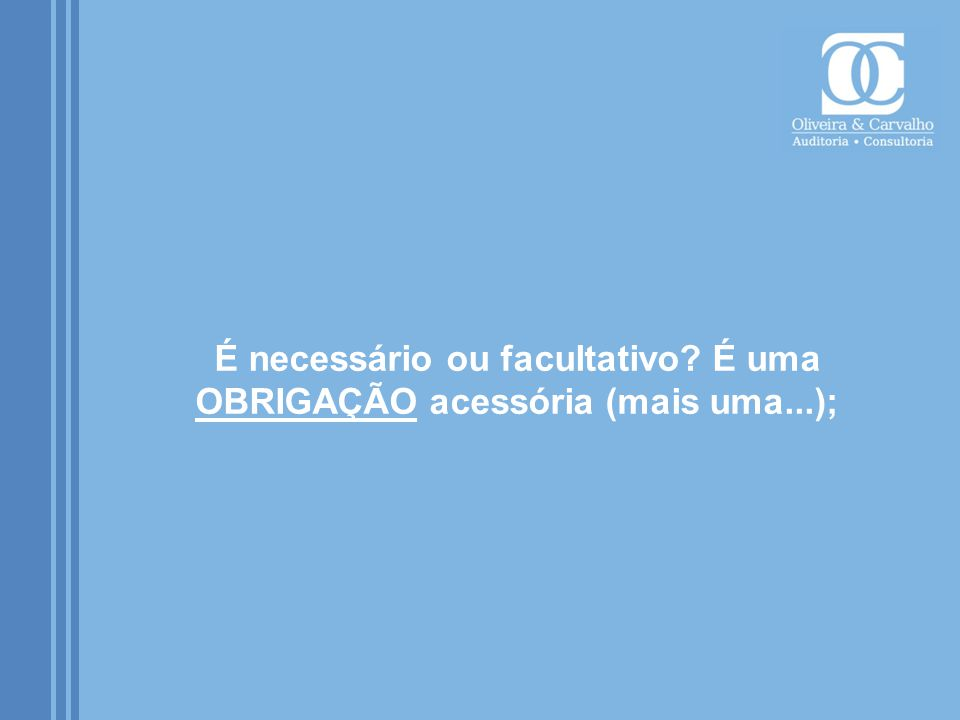 É necessário ou facultativo É uma OBRIGAÇÃO acessória (mais uma...);