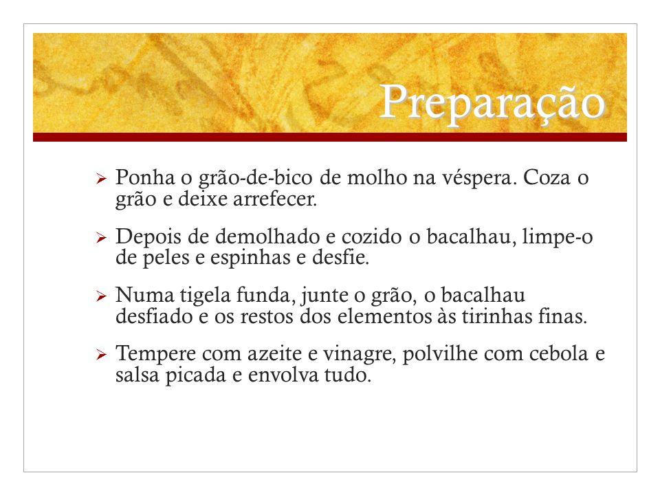 Preparação Ponha o grão-de-bico de molho na véspera. Coza o grão e deixe arrefecer.