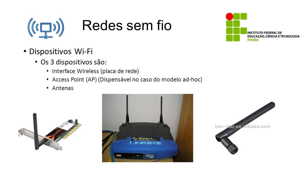 Redes sem fio Dispositivos Wi-Fi Os 3 dispositivos são: