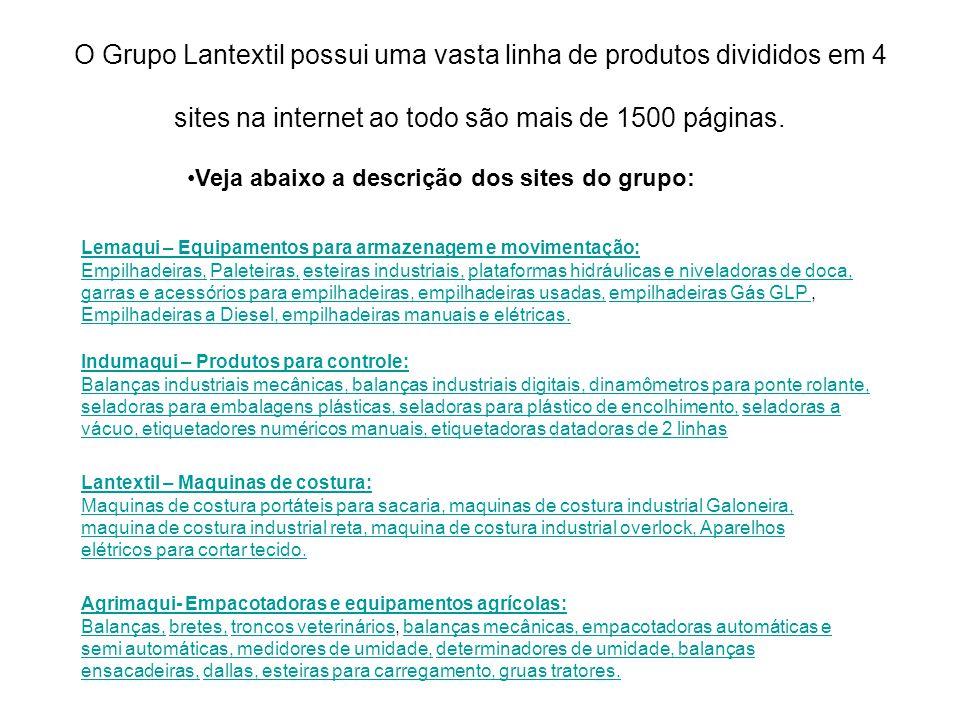 O Grupo Lantextil possui uma vasta linha de produtos divididos em 4 sites na internet ao todo são mais de 1500 páginas.