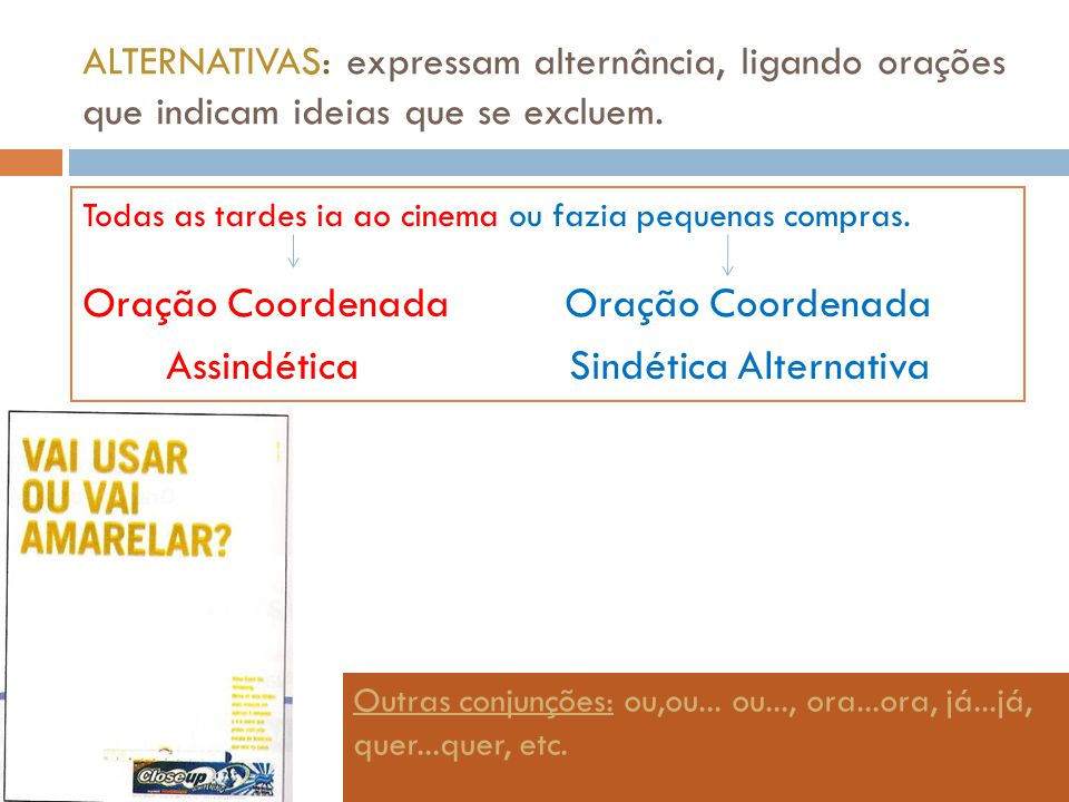 Oração Coordenada Oração Coordenada Assindética Sindética Alternativa