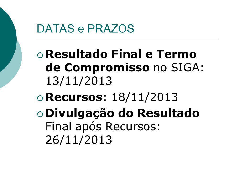 DATAS e PRAZOS Resultado Final e Termo de Compromisso no SIGA: 13/11/2013. Recursos: 18/11/2013.