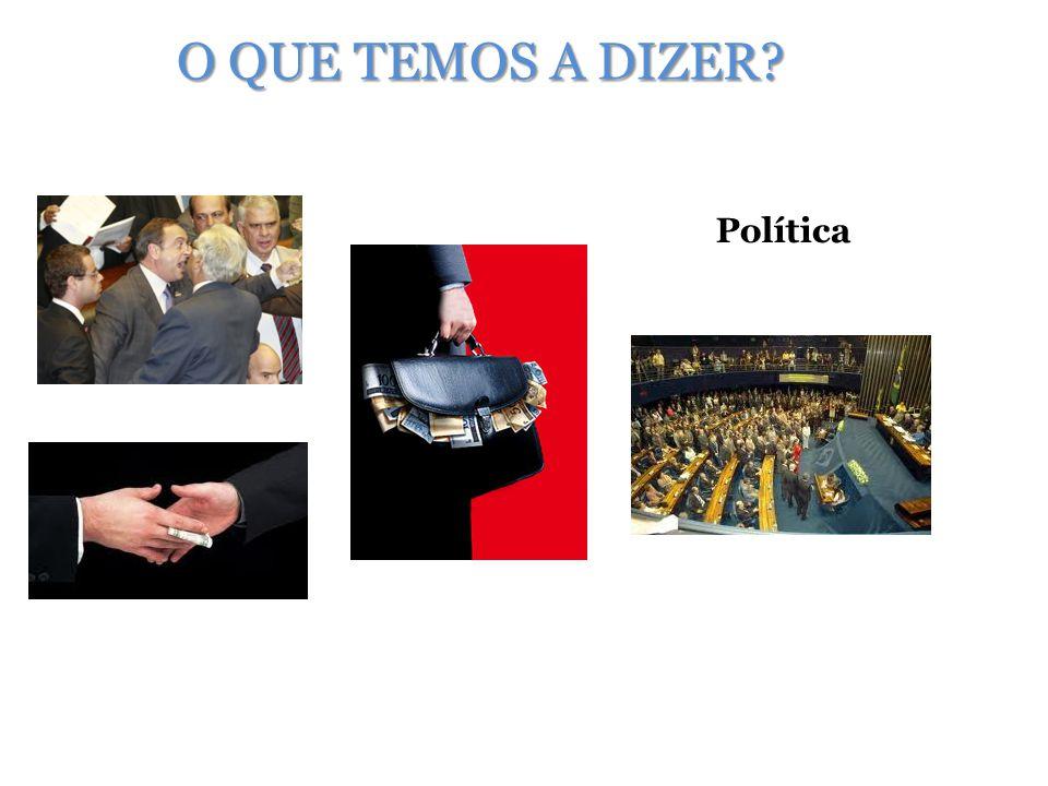 O QUE TEMOS A DIZER Política
