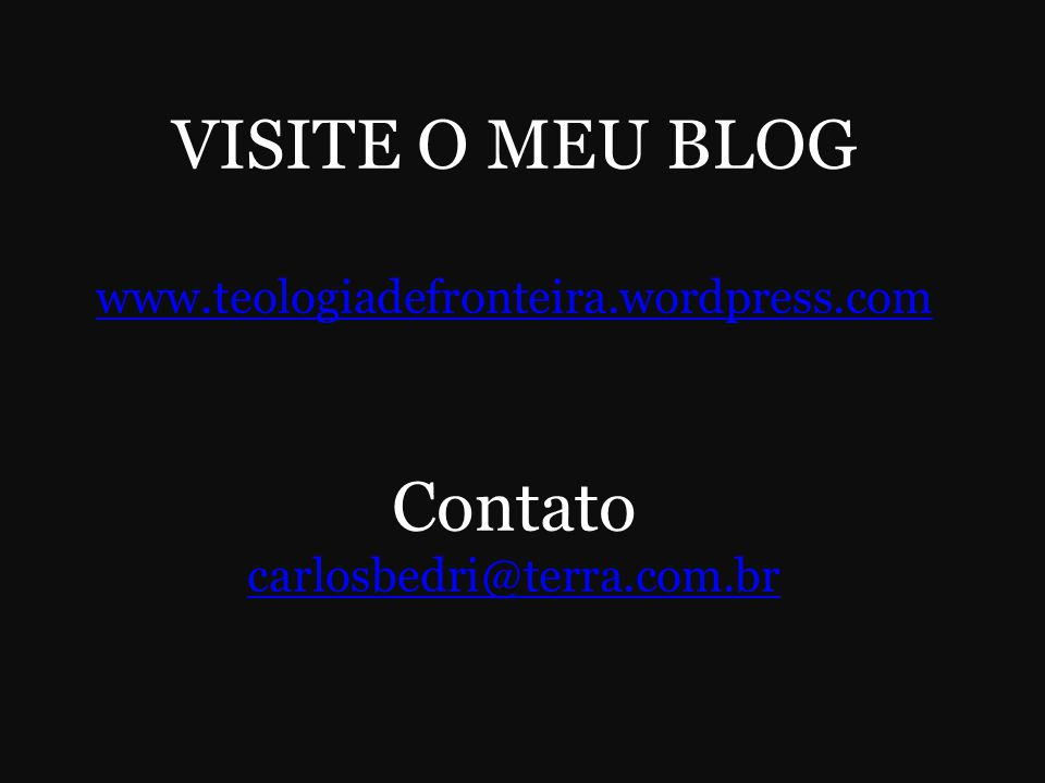 VISITE O MEU BLOG Contato www.teologiadefronteira.wordpress.com