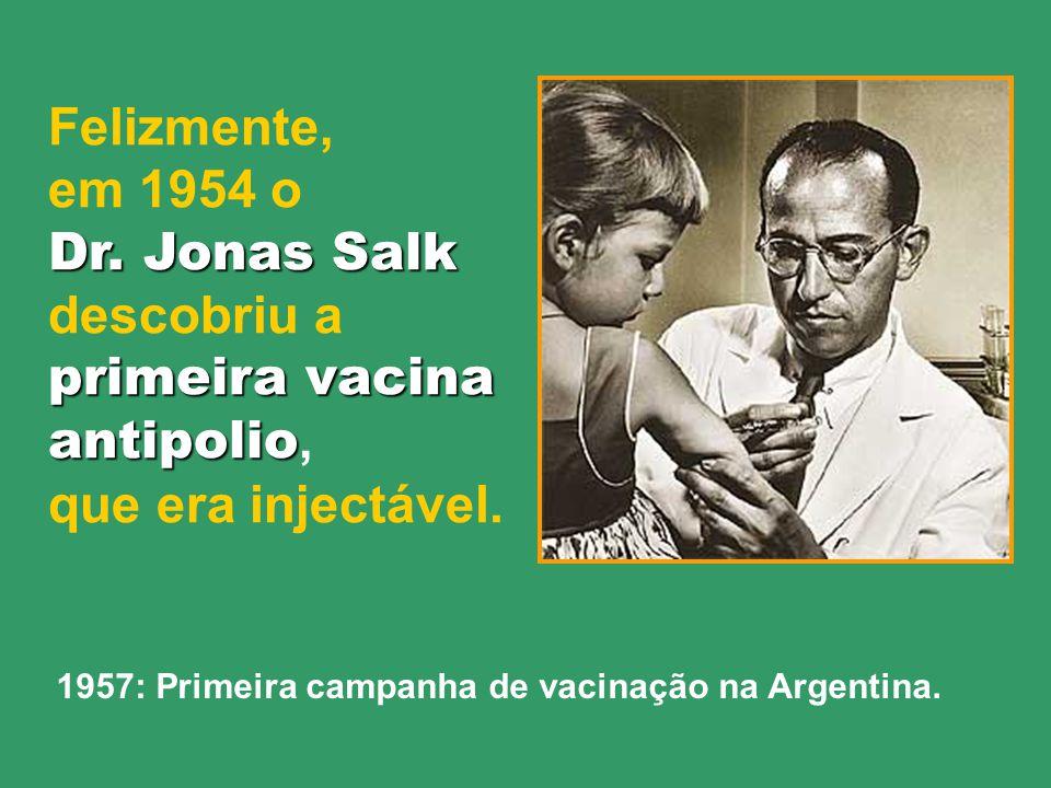 primeira vacina antipolio, que era injectável.