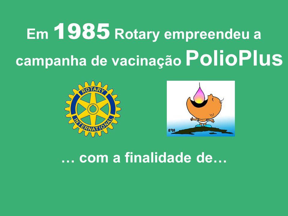 Em 1985 Rotary empreendeu a campanha de vacinação PolioPlus