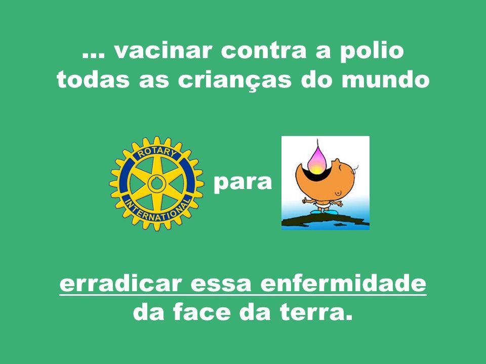… vacinar contra a polio todas as crianças do mundo