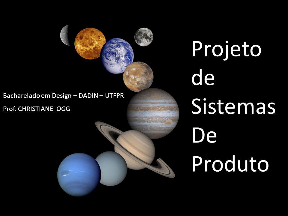 Projeto de Sistemas De Produto Bacharelado em Design – DADIN – UTFPR