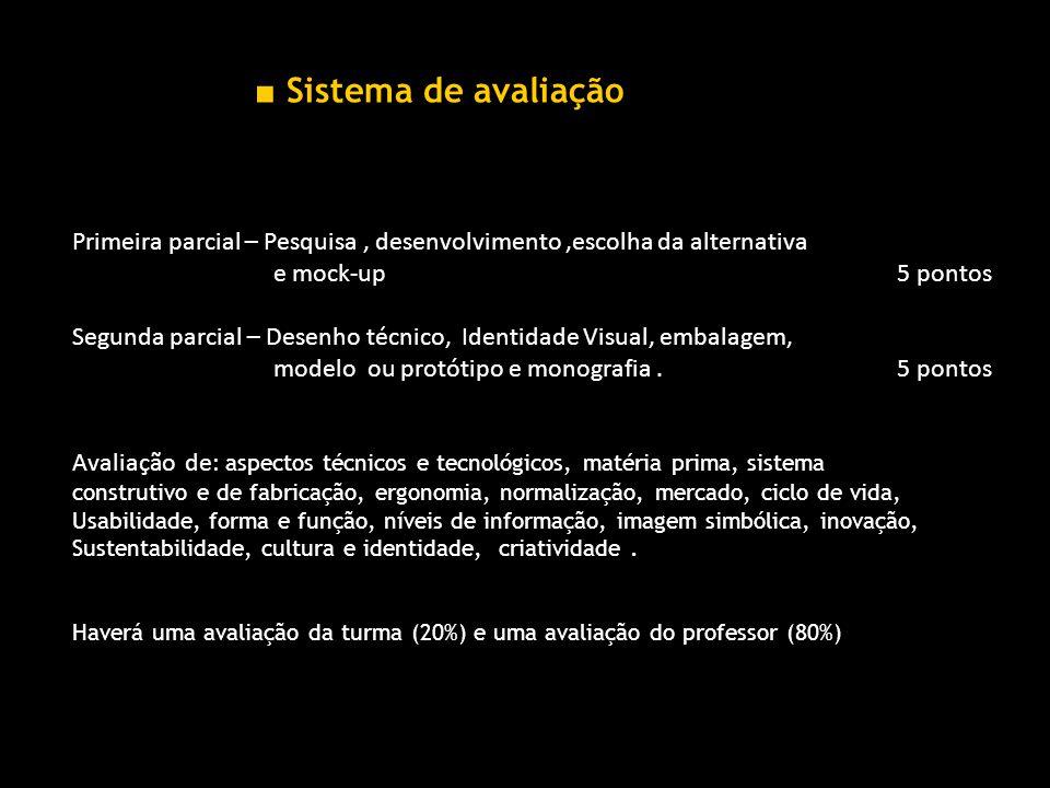 ■ Sistema de avaliação Primeira parcial – Pesquisa , desenvolvimento ,escolha da alternativa.