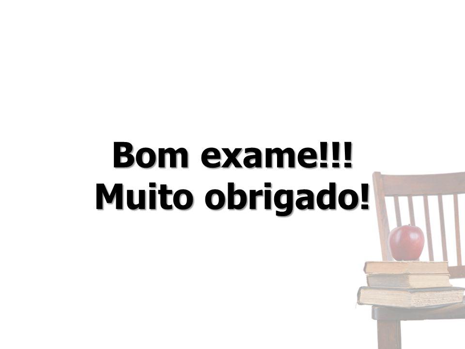Bom exame!!! Muito obrigado!