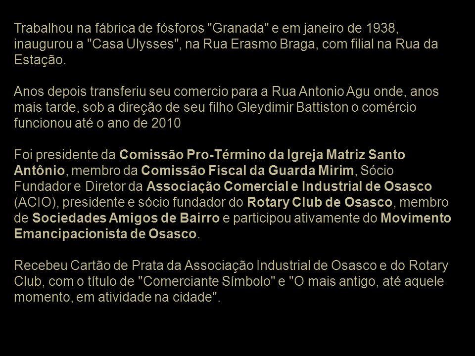 Trabalhou na fábrica de fósforos Granada e em janeiro de 1938, inaugurou a Casa Ulysses , na Rua Erasmo Braga, com filial na Rua da Estação.