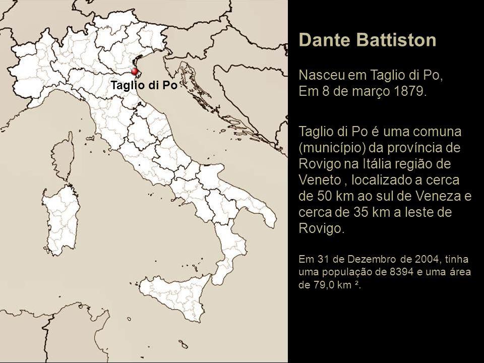 Dante Battiston Nasceu em Taglio di Po, Em 8 de março 1879.