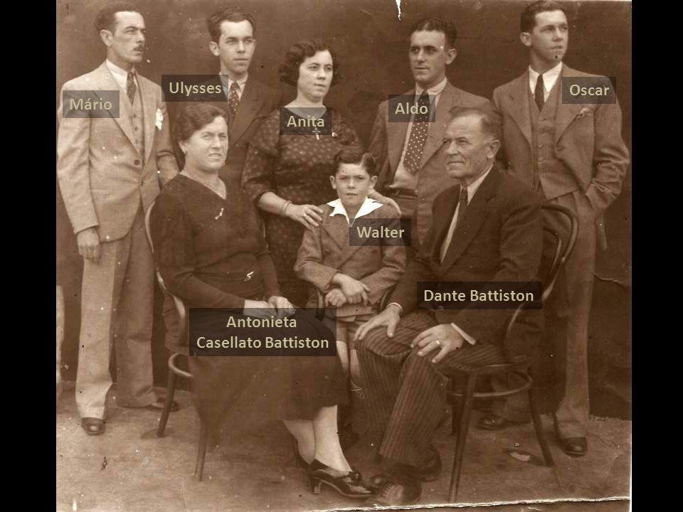 Ulysses Oscar Mário Aldo Anita Walter Dante Battiston Antonieta Casellato Battiston