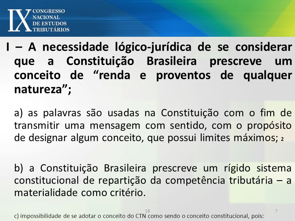 I – A necessidade lógico-jurídica de se considerar que a Constituição Brasileira prescreve um conceito de renda e proventos de qualquer natureza ;