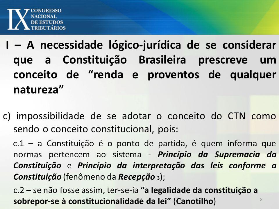 I – A necessidade lógico-jurídica de se considerar que a Constituição Brasileira prescreve um conceito de renda e proventos de qualquer natureza