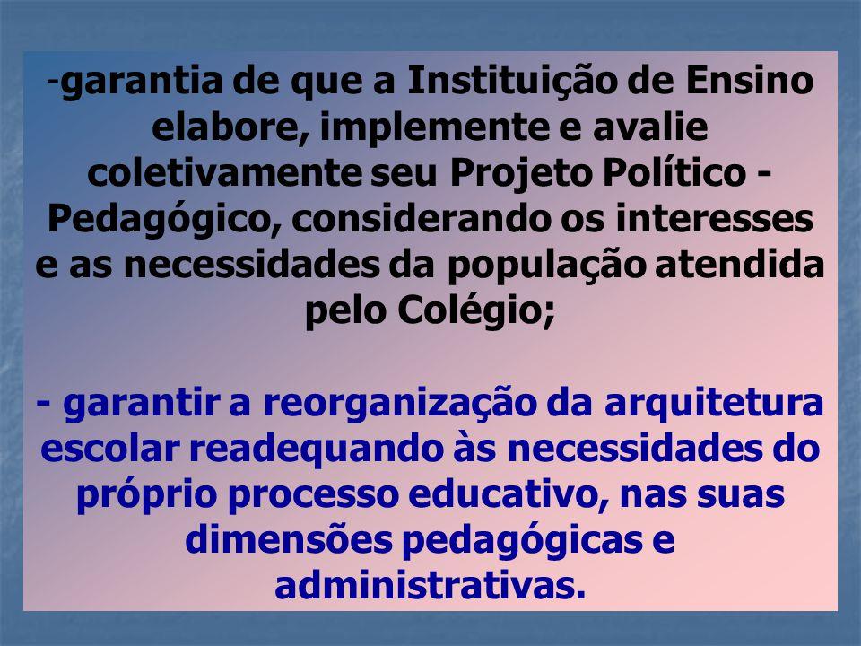 garantia de que a Instituição de Ensino elabore, implemente e avalie coletivamente seu Projeto Político - Pedagógico, considerando os interesses e as necessidades da população atendida pelo Colégio;