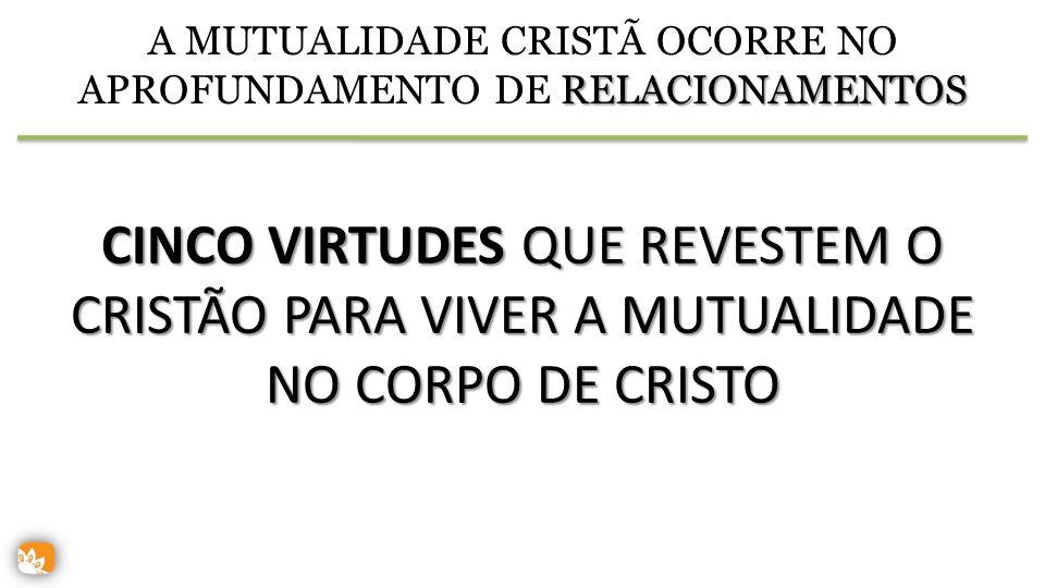A MUTUALIDADE CRISTÃ OCORRE NO APROFUNDAMENTO DE RELACIONAMENTOS