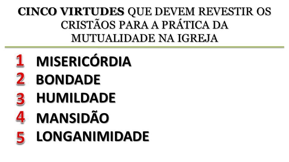 1 2 3 4 5 MISERICÓRDIA BONDADE HUMILDADE MANSIDÃO LONGANIMIDADE