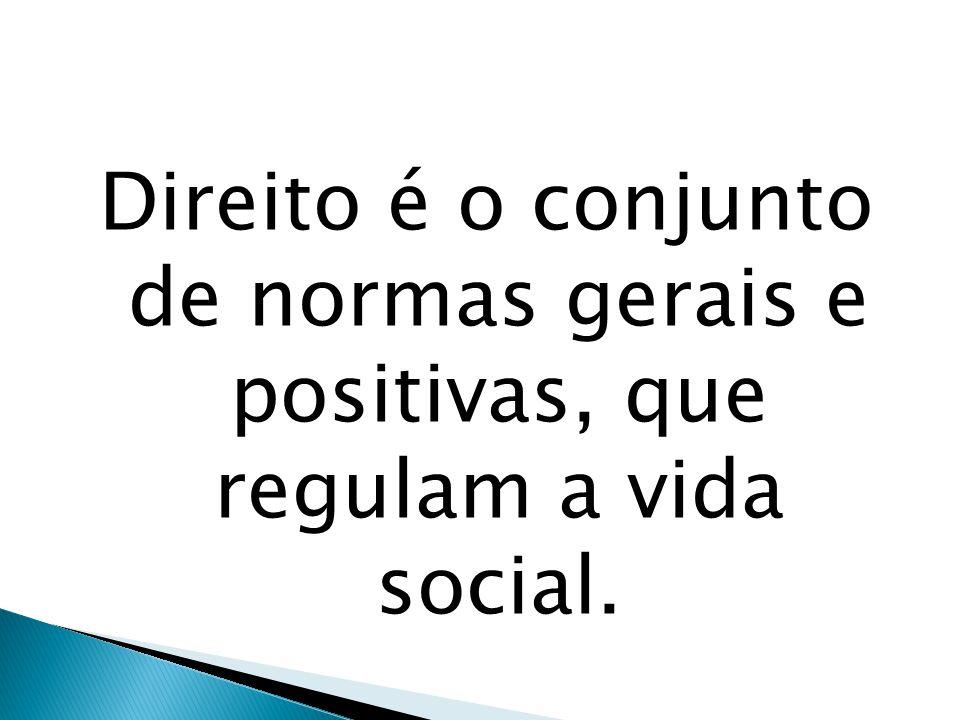 Direito é o conjunto de normas gerais e positivas, que regulam a vida social.