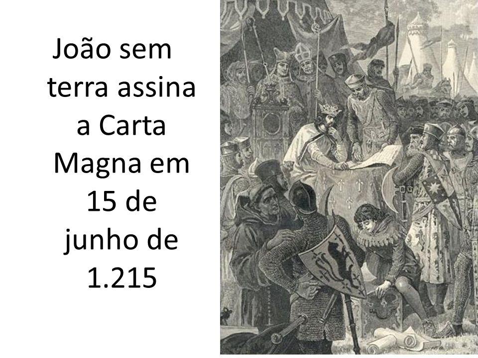 João sem terra assina a Carta Magna em 15 de junho de 1.215
