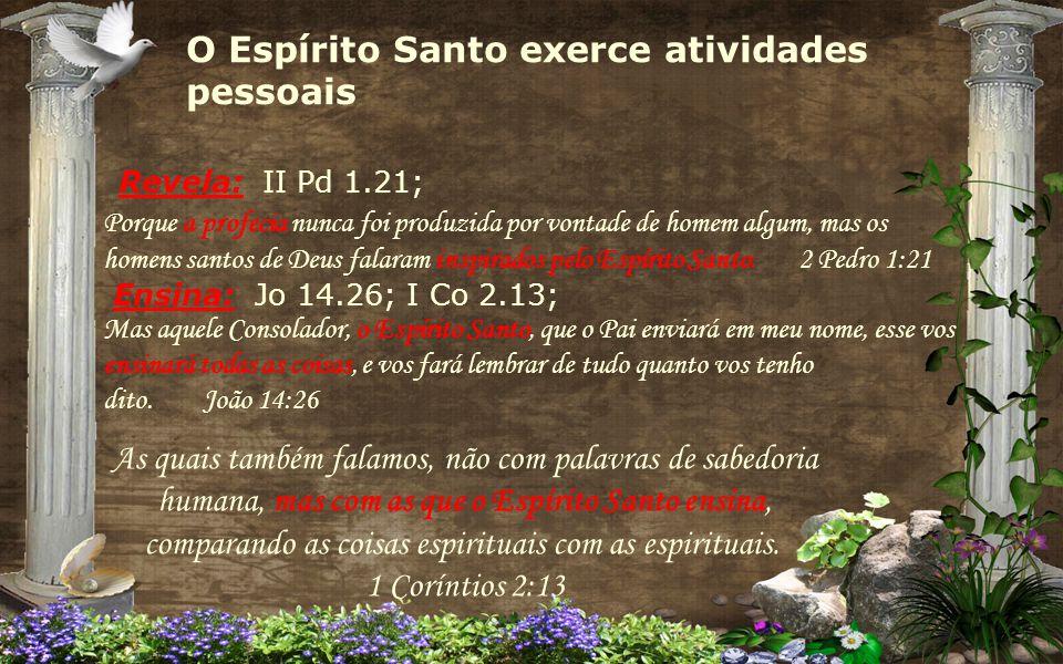 Revela: II Pd 1.21; O Espírito Santo exerce atividades pessoais