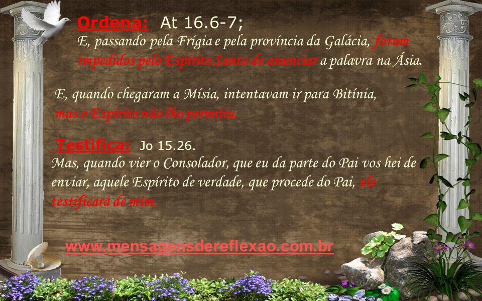 Ordena: At 16.6-7; E, passando pela Frígia e pela província da Galácia, foram impedidos pelo Espírito Santo de anunciar a palavra na Ásia.