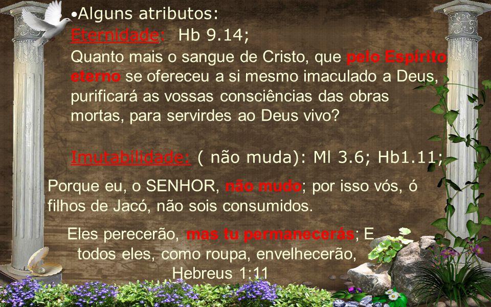 Alguns atributos: Eternidade: Hb 9.14;