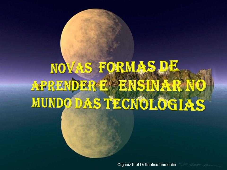 NOVAS FORMAS DE APRENDER E ENSINAR NO MUNDO DAS TECNOLOGIAS