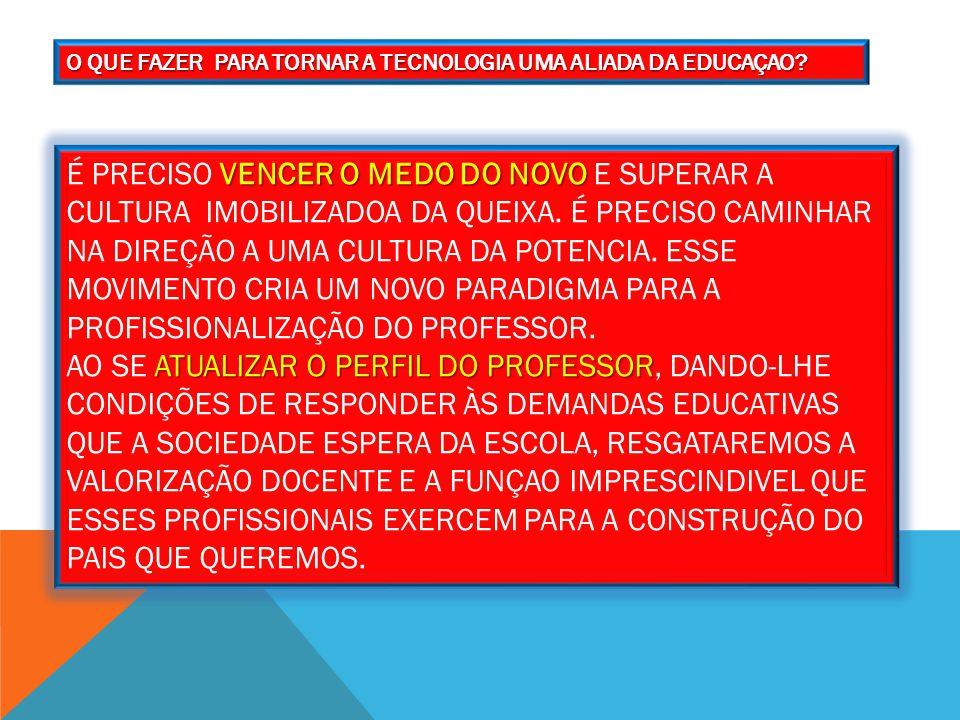 O QUE FAZER PARA TORNAR A TECNOLOGIA UMA ALIADA DA EDUCAÇAO