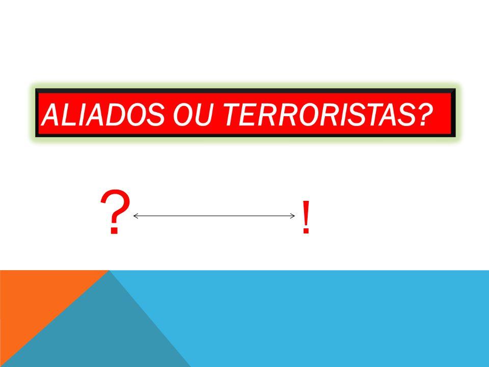 ALIADOS OU TERRORISTAS