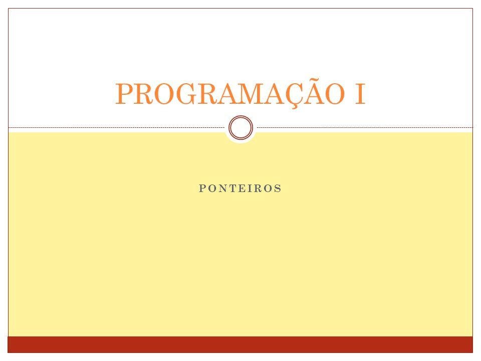 PROGRAMAÇÃO I PONTEIROS