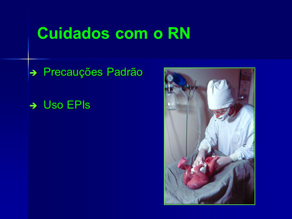 Cuidados com o RN Precauções Padrão Uso EPIs