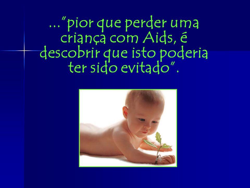 ... pior que perder uma criança com Aids, é descobrir que isto poderia ter sido evitado .