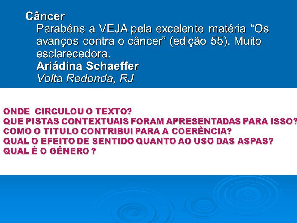 Câncer Parabéns a VEJA pela excelente matéria Os avanços contra o câncer (edição 55). Muito esclarecedora. Ariádina Schaeffer Volta Redonda, RJ