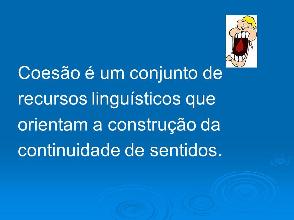 Coesão é um conjunto de recursos linguísticos que.