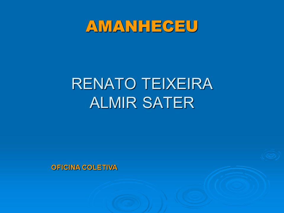 AMANHECEU RENATO TEIXEIRA ALMIR SATER