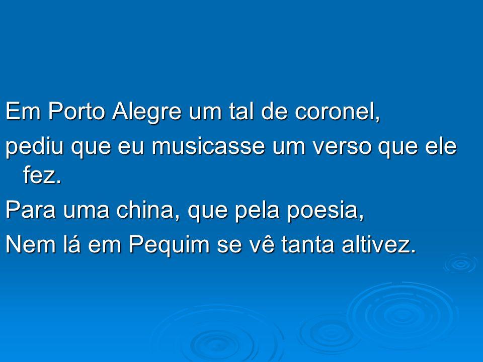 Em Porto Alegre um tal de coronel,