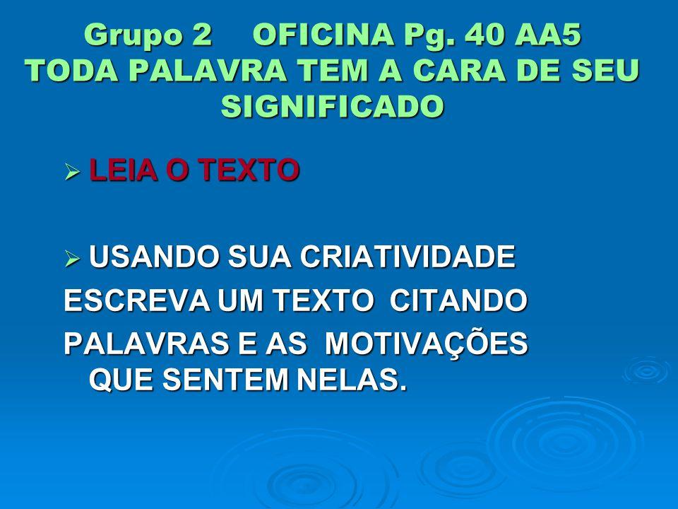 Grupo 2 OFICINA Pg. 40 AA5 TODA PALAVRA TEM A CARA DE SEU SIGNIFICADO
