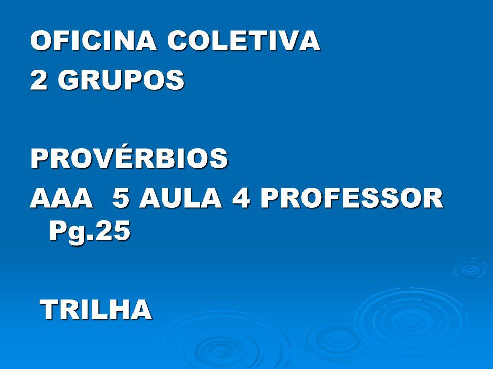 OFICINA COLETIVA 2 GRUPOS PROVÉRBIOS AAA 5 AULA 4 PROFESSOR Pg.25 TRILHA