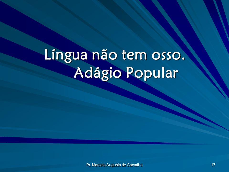 Língua não tem osso. Adágio Popular