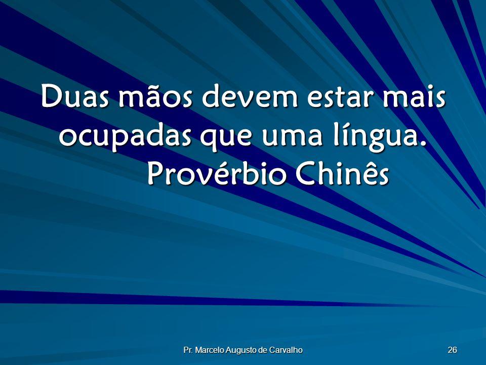 Duas mãos devem estar mais ocupadas que uma língua. Provérbio Chinês