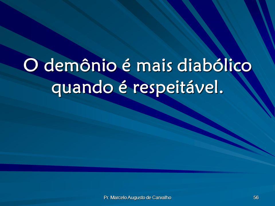 O demônio é mais diabólico quando é respeitável.