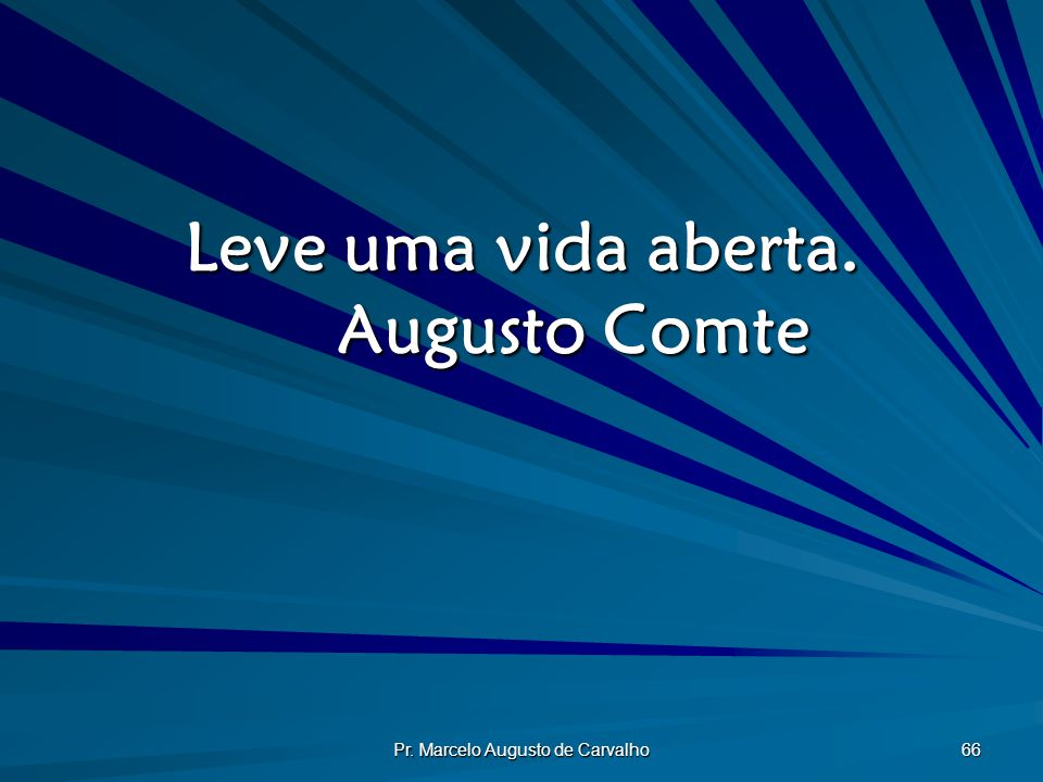 Leve uma vida aberta. Augusto Comte