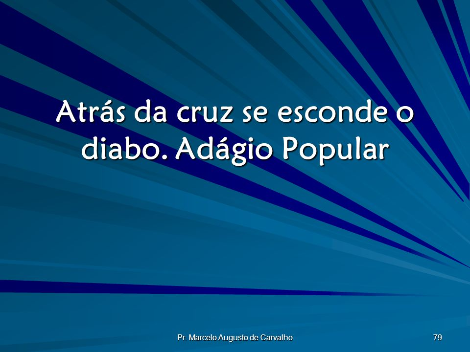 Atrás da cruz se esconde o diabo. Adágio Popular
